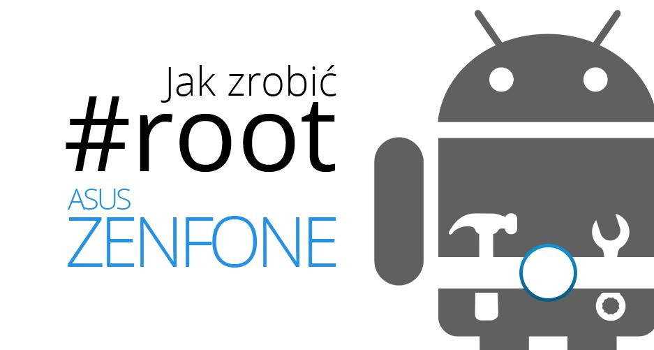 Co to jest root i jak go zrobić #2: Asus Zenfone, Zenfone 2